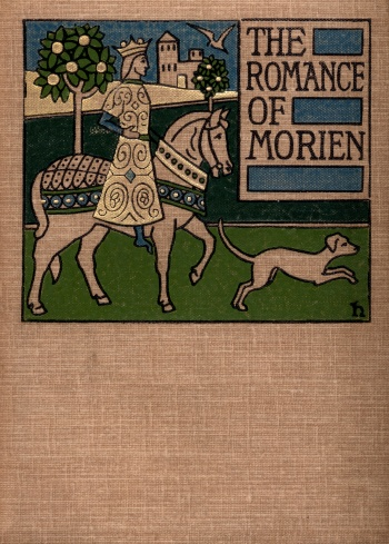 Morien: A Metrical Romance Rendered into English Prose from the Mediaeval Dutch