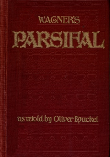 Parsifal: A Mystical Drama by Richard Wagner. Retold in the Spirit of Bayreuth. Interpertations by Oliver Huckel.