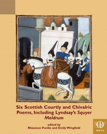 Six Scottish Courtly and Chivalric Poems, Including Lyndsay's Squyer Meldrum
