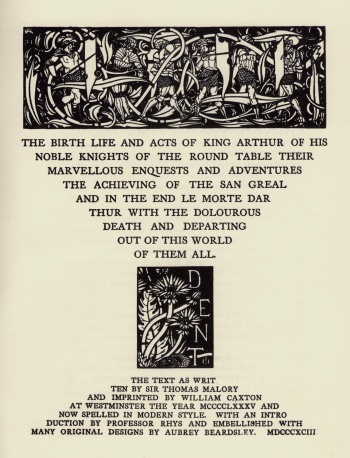 Birth Life and Acts of King Arthur, of His Noble Knights of the Round Table, Their Marevllous Enquests and Adventures, the Achieving of the San Greal and in the End Le Morte Darthur with the Dolourous Death and Departing out of This World of Them All, The