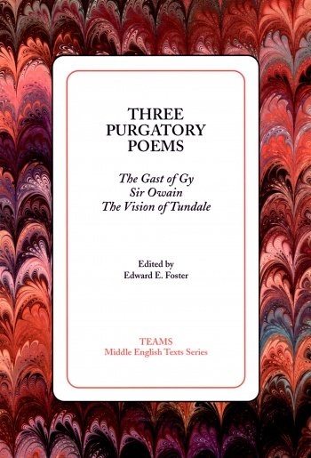 Three Purgatory Poems: The Gast of Gy, Sir Owain, The Vision of Tundale