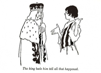 """The King bade him tell all that happened."""