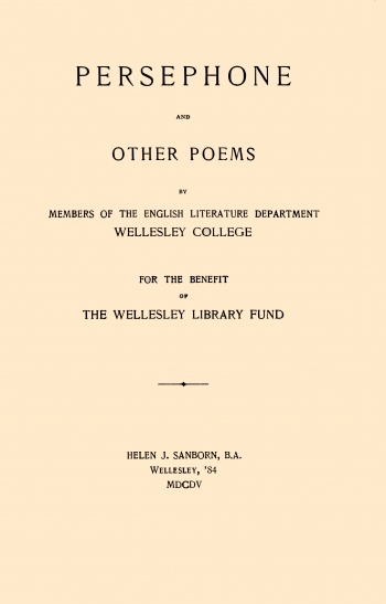 Persephone and Other Poems, by Members of the English Literature Department, Wellesley College: For the Benefit of the Wellesley Library Fund