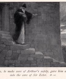 Merlin, to make sure of King Arthur's safety, gave him at once into the care of Sir Ector