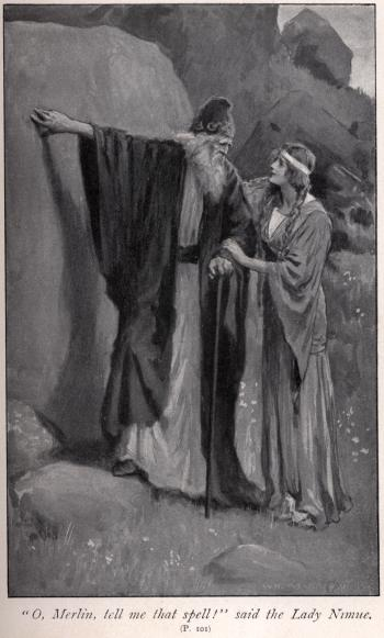 """O, Merlin, tell me that spell!"" said the Lady Nimue"