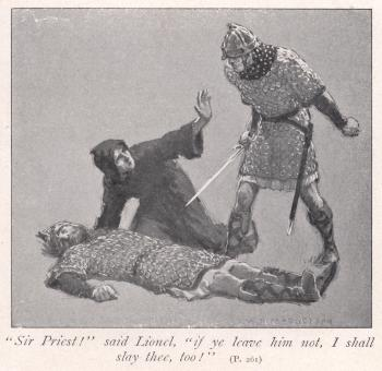 """""""Sir Priest!"""" said Lionel, """"if ye leave him not, I shall slay thee, too!"""""""