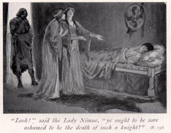 """Look!"" said the Lady Nimue, ""ye ought to be sore ashamed to be the death of such a knight!"""