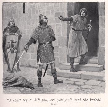 """I shall try to kill you, ere you go,"" said the knight"